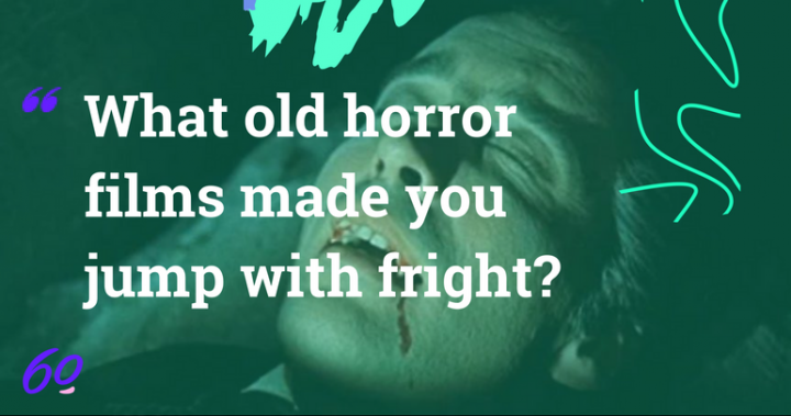 What old horror films made you jump with fright