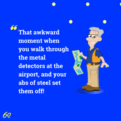 Travel Meme: That awkward moment when you walk through the metal detectors at the airport and your abs of steel set them off.