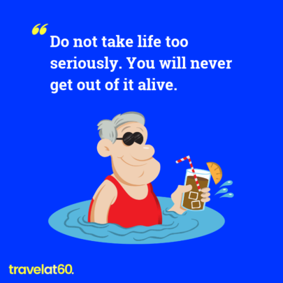 Travel meme: Do not take life too seriously. You will never get out of it alive.
