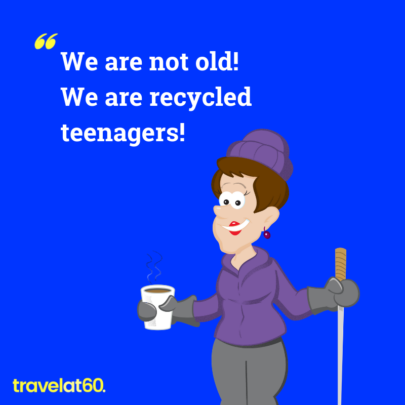 We are not old. We are recycled teenagers: Travel at 60