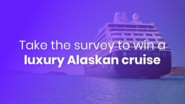 Take the survey to win a luxury Alaskan cruise